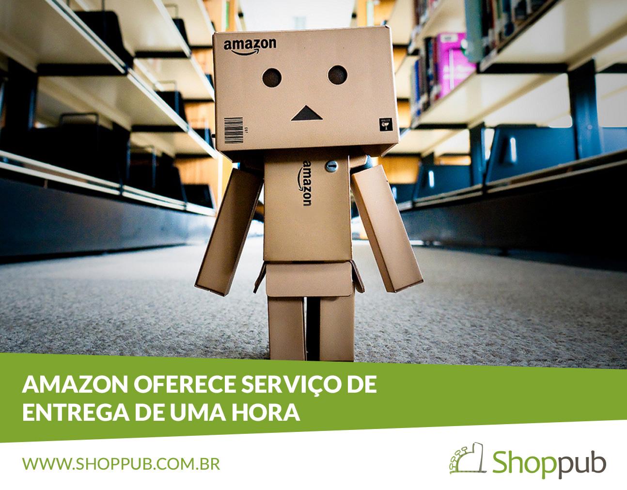 Amazon - Entrega de Uma Hora