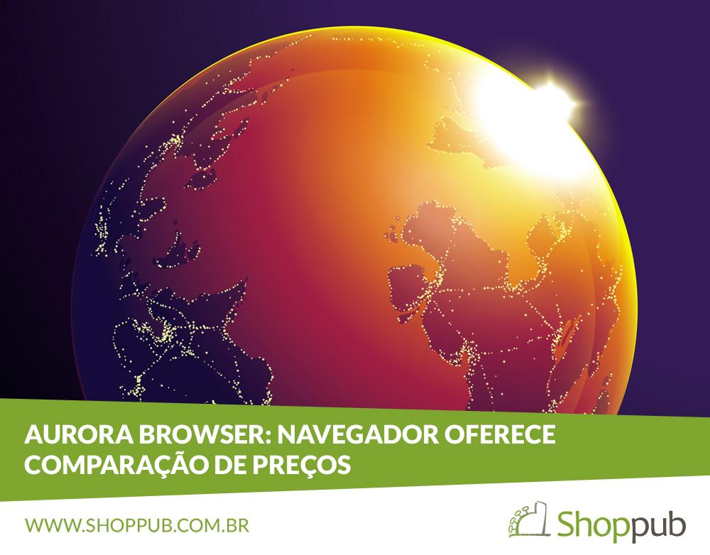 Aurora Browser: Navegador oferece comparação de preços