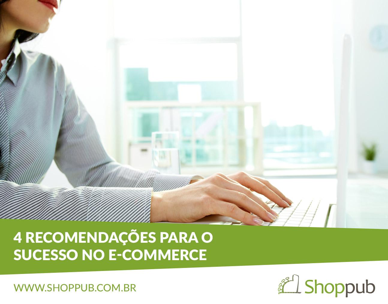 4 recomendações para o sucesso no e-commerce