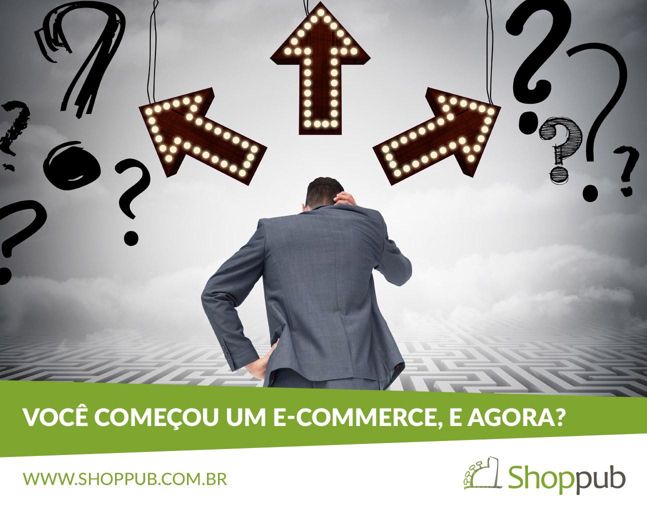 Você começou um e-commerce, e agora?