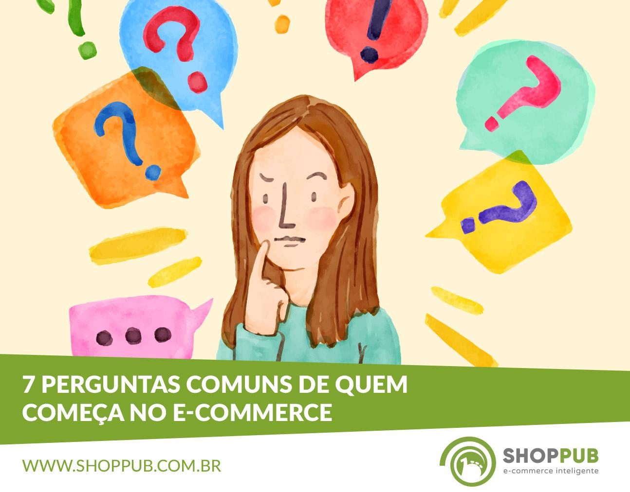 7 perguntas comuns de quem começa no e-commerce