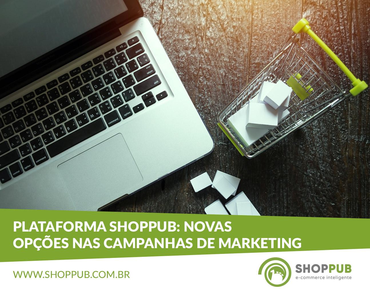 Plataforma Shoppub: Novas opções nas campanhas de marketing