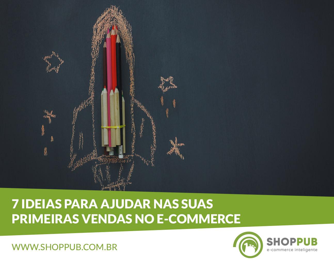 7 ideias para ajudar nas suas primeiras vendas no e-commerce
