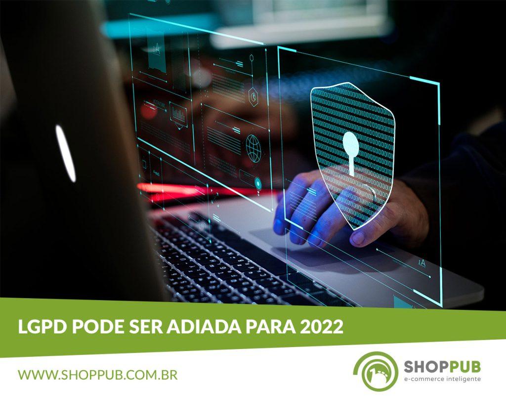 LGPD pode ser adiada para 2022